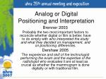 analog or digital positioning and interpretation