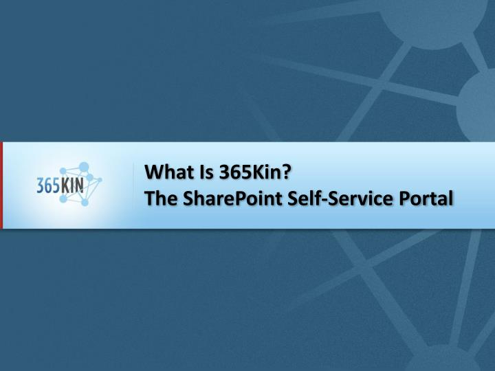 What is 365kin the sharepoint self service portal