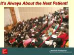 it s always about the next patient