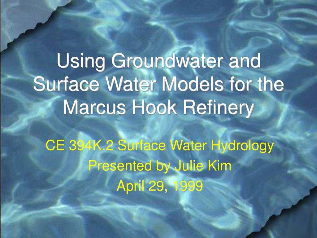 using groundwater and surface water models for the marcus hook refinery l.