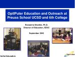 optiputer education and outreach at preuss school ucsd and 6th college