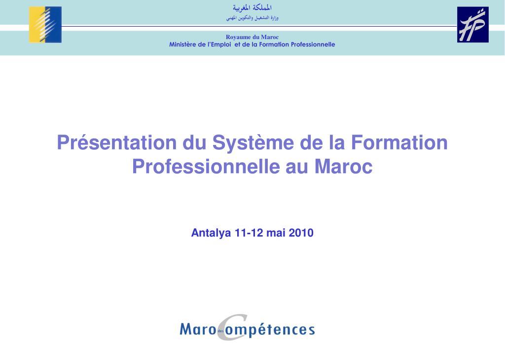 pr sentation du syst me de la formation professionnelle a u maroc antalya 11 12 mai 2010 l.