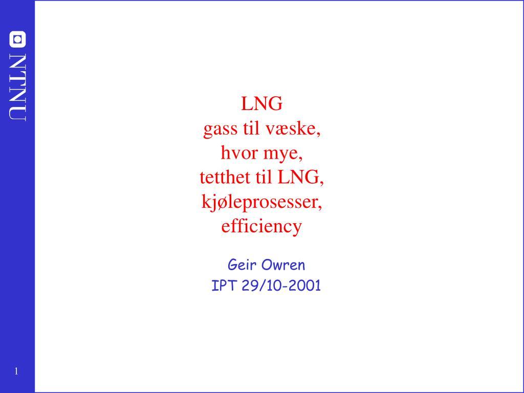 lng gass til v ske hvor mye tetthet til lng kj leprosesser eff i ciency l.