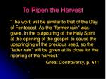 to ripen the harvest