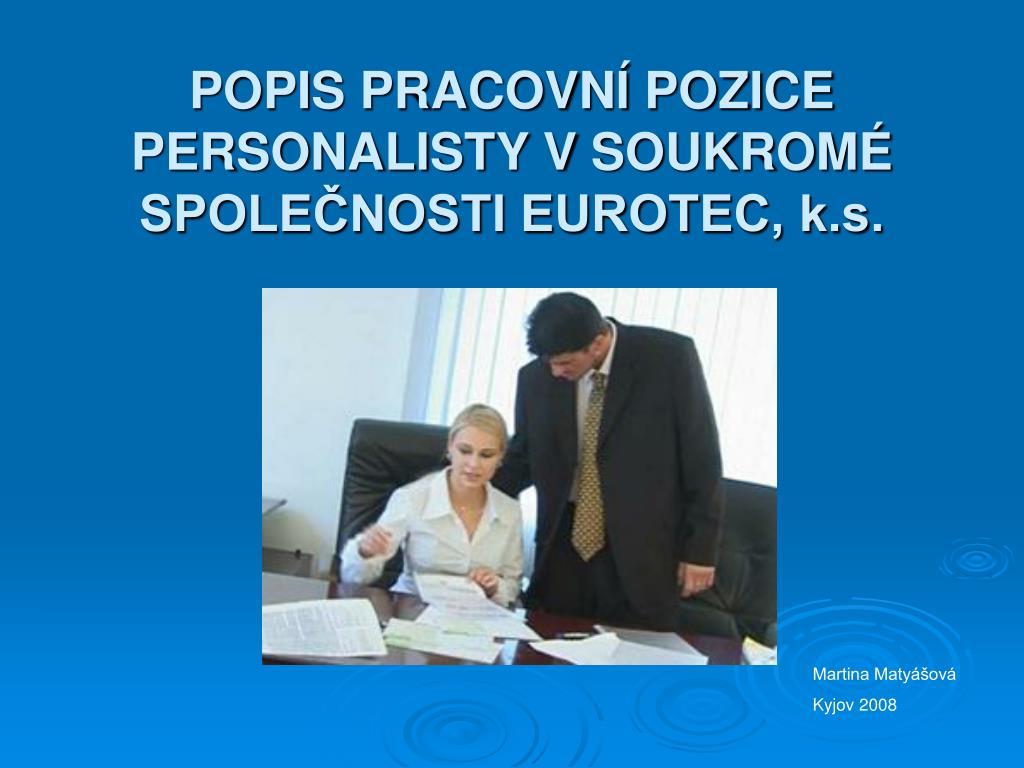 popis pracovn pozice personalisty v soukrom spole nosti eurotec k s l.