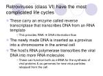 retroviruses class vi have the most complicated life cycles