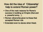 how did the idea of citizenship help to extend roman power