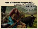 who killed more romans than arminius