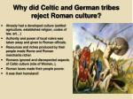 why did celtic and german tribes reject roman culture