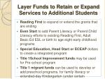 layer funds to retain or expand services to additional students