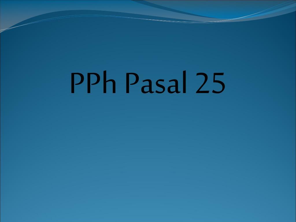 pph pasal 25 l.