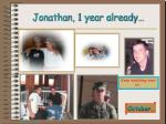jonathan 1 year already