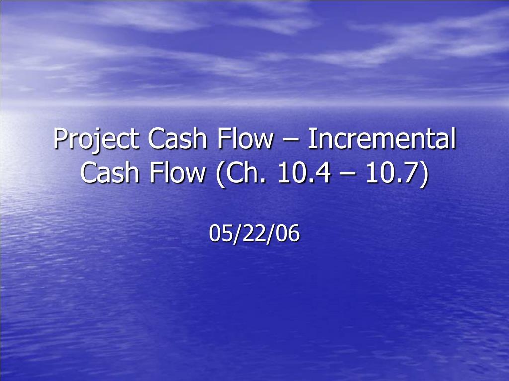 project cash flow incremental cash flow ch 10 4 10 7 l.