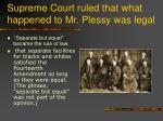 supreme court ruled that what happened to mr plessy was legal