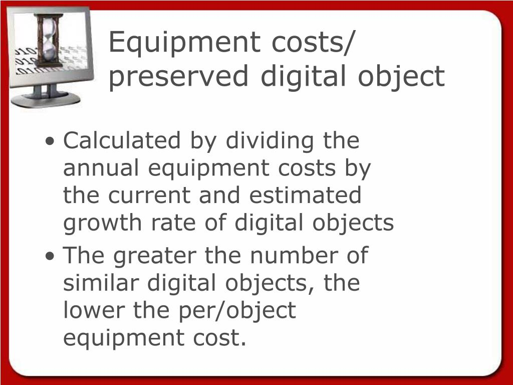 Equipment costs/ preserved digital object