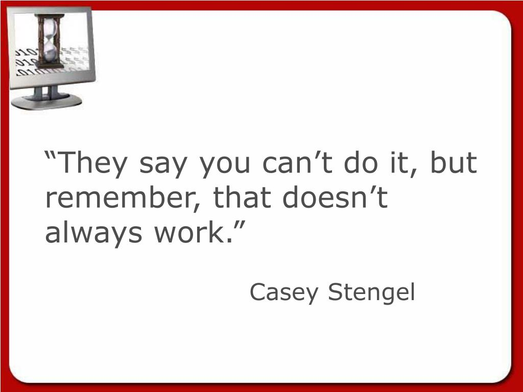 """They say you can't do it, but remember, that doesn't always work."""