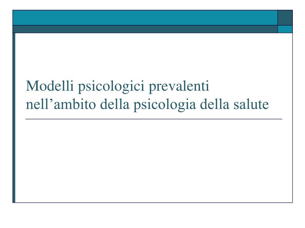 modelli psicologici prevalenti nell ambito della psicologia della salute l.