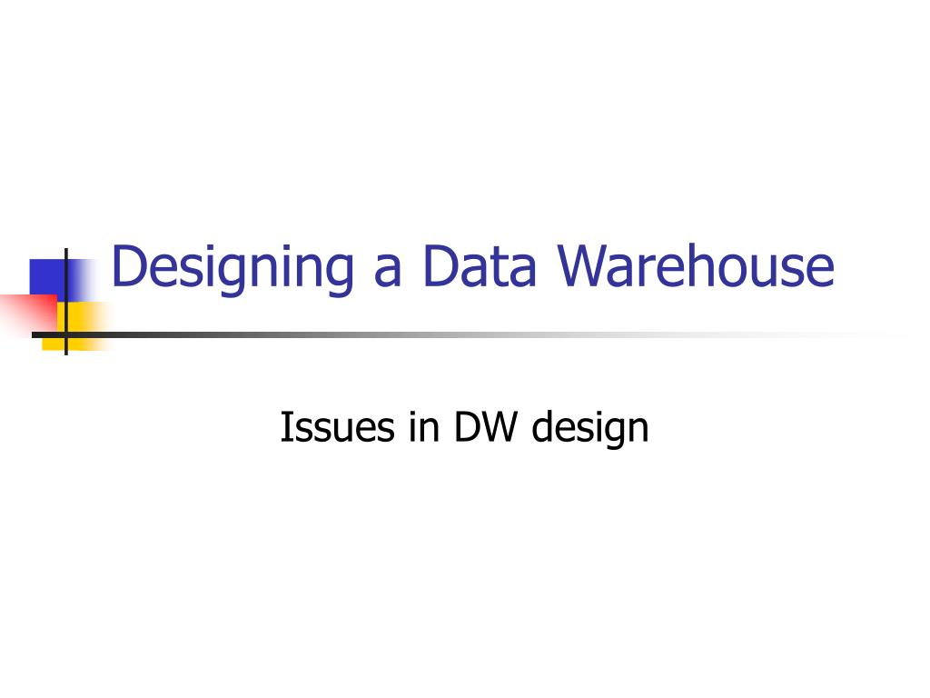 designing a data warehouse l.