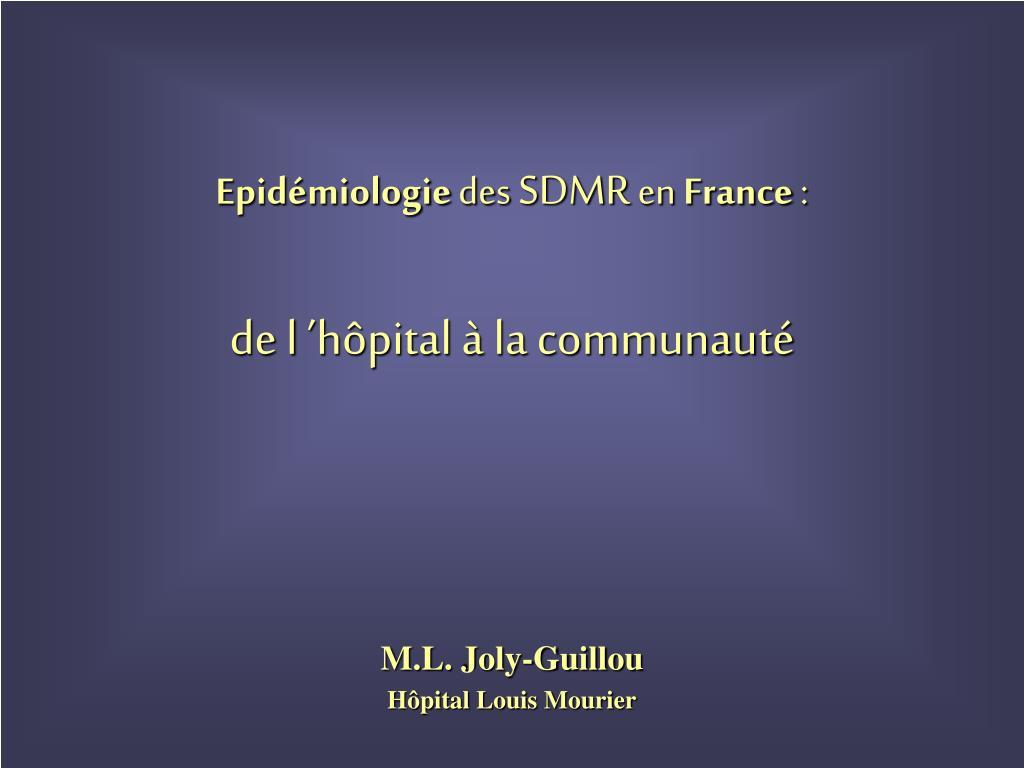 epid miologie des sdmr en france de l h pital la communaut l.