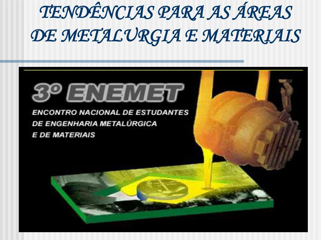 tend ncias para as reas de metalurgia e materiais l.