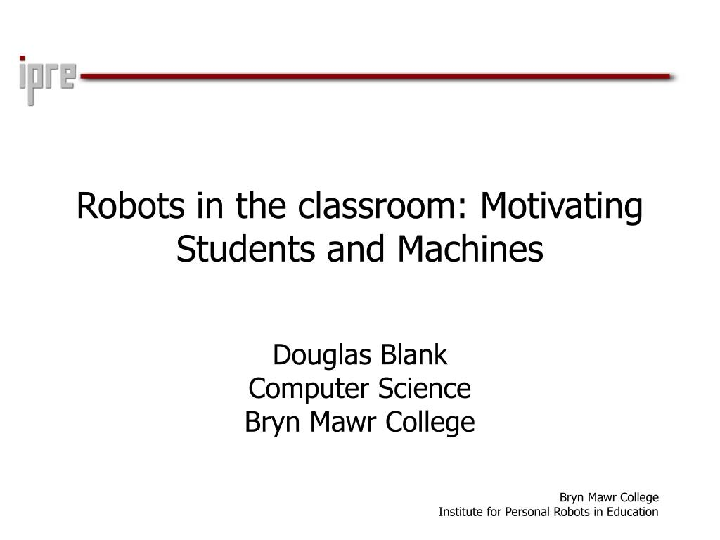 robots in the classroom motivating students and machines l.