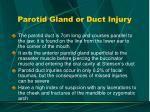 parotid gland or duct injury