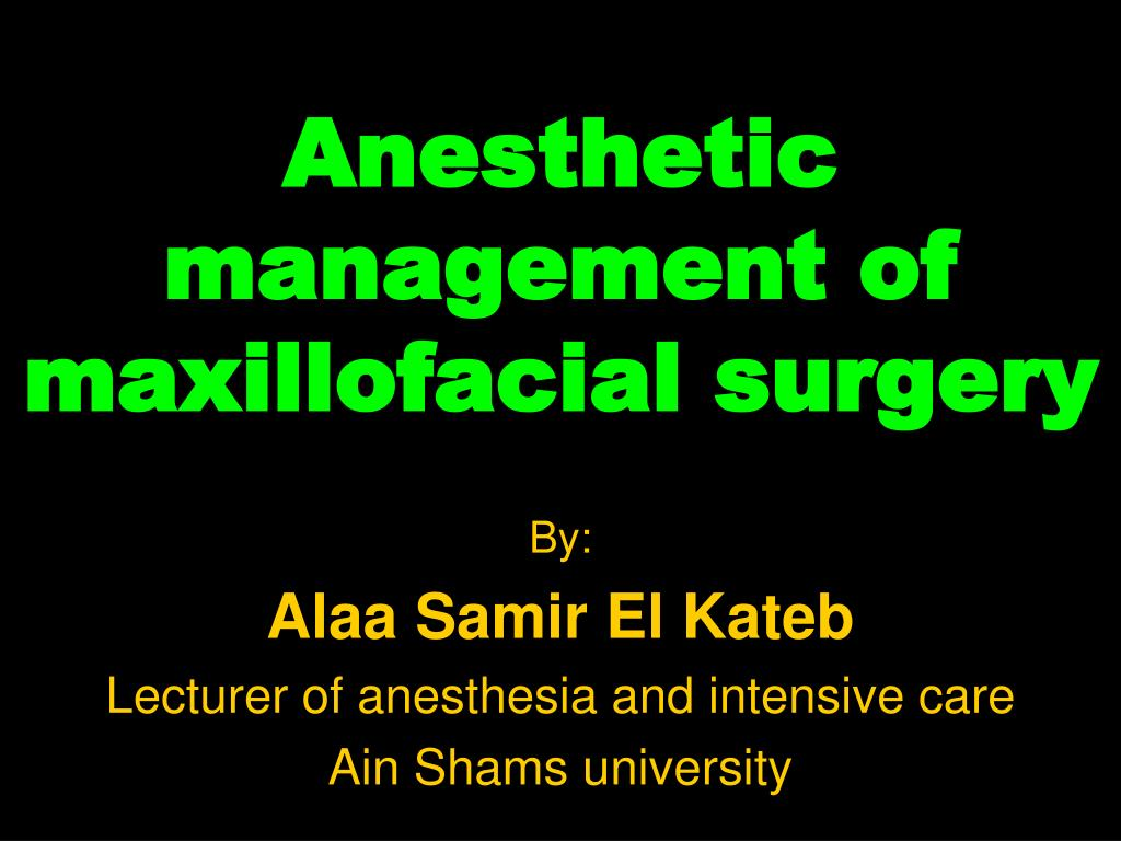anesthetic management of maxillofacial surgery l.