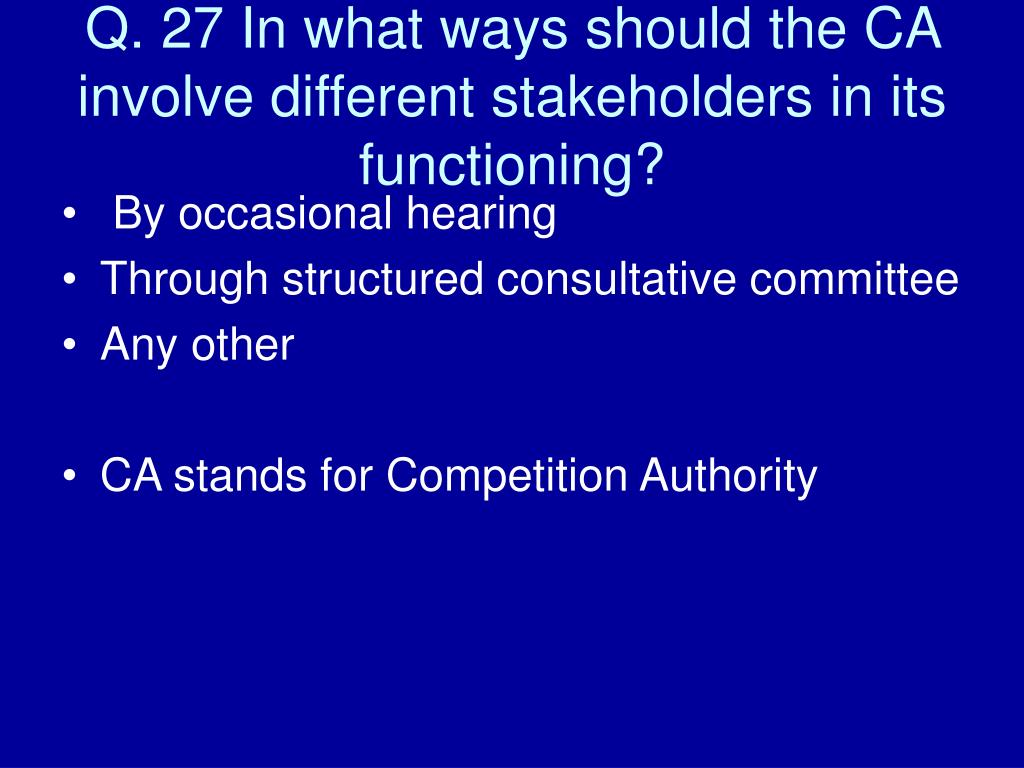 q 27 in what ways should the ca involve different stakeholders in its functioning l.