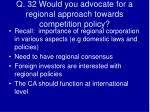 q 32 would you advocate for a regional approach towards competition policy