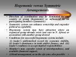 hegemonic versus symmetric arrangements