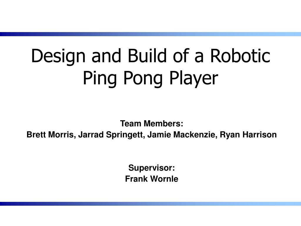 design and build of a robotic ping pong player l.