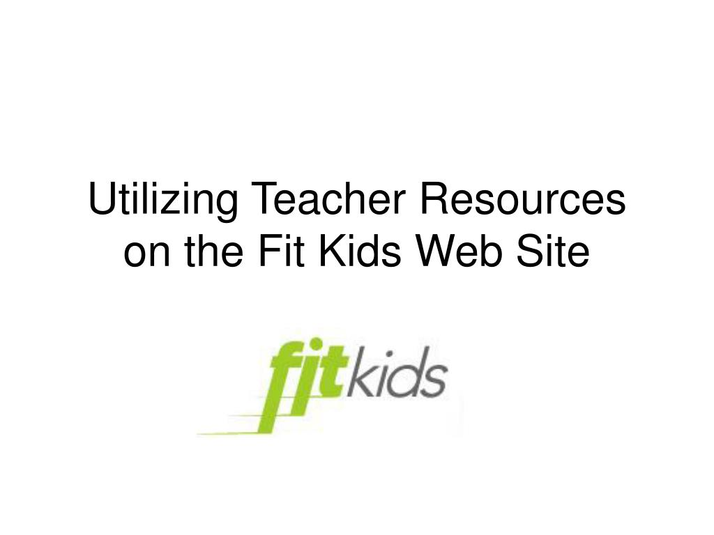 utilizing teacher resources on the fit kids web site l.