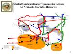 potential configuration for transmission to serve all available renewable resources