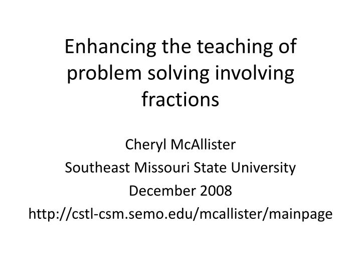 enhancing the teaching of problem solving involving fractions n.