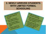 2 newly arrived students with limited formal schooling