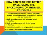 how can teachers better understand the background of their ell students