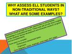 why assess ell s tudents in non traditional ways what are some examples