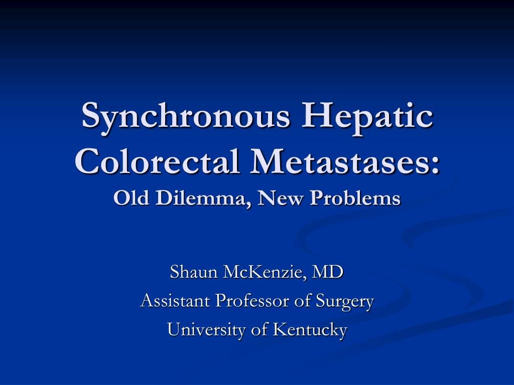 synchronous hepatic colorectal metastases old dilemma new problems l.