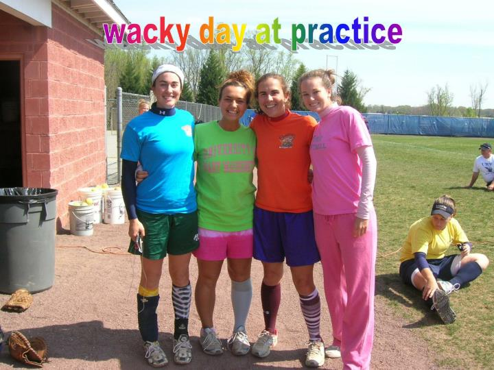 wacky day at practice