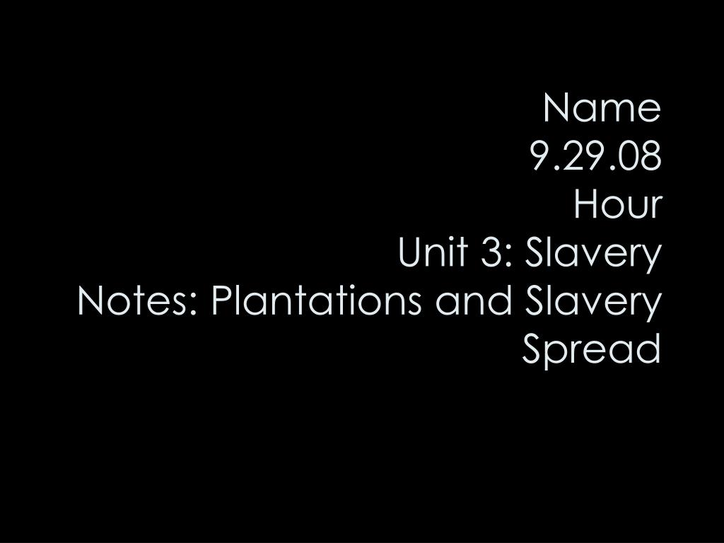 name 9 29 08 hour unit 3 slavery notes plantations and slavery spread l.