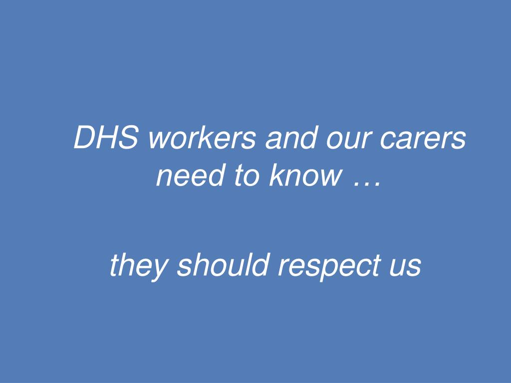 DHS workers and our carers need to know …