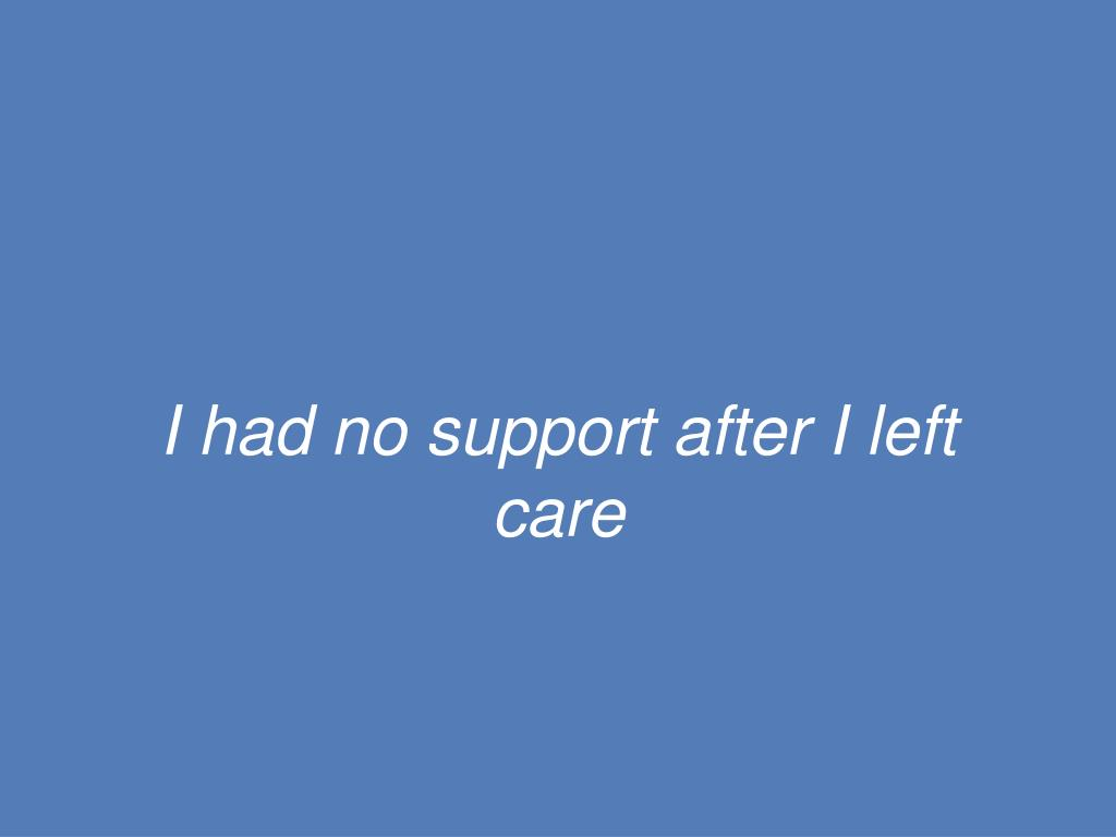 I had no support after I left care