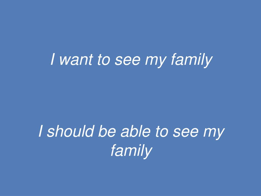 I want to see my family