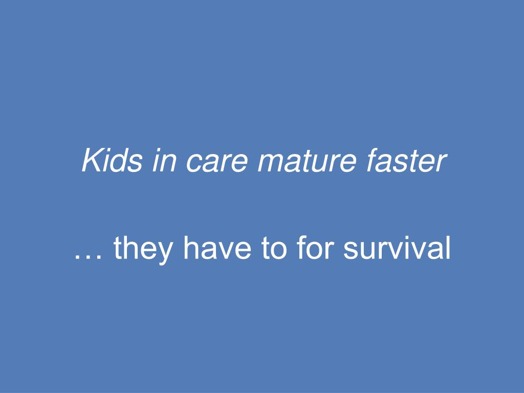Kids in care mature faster