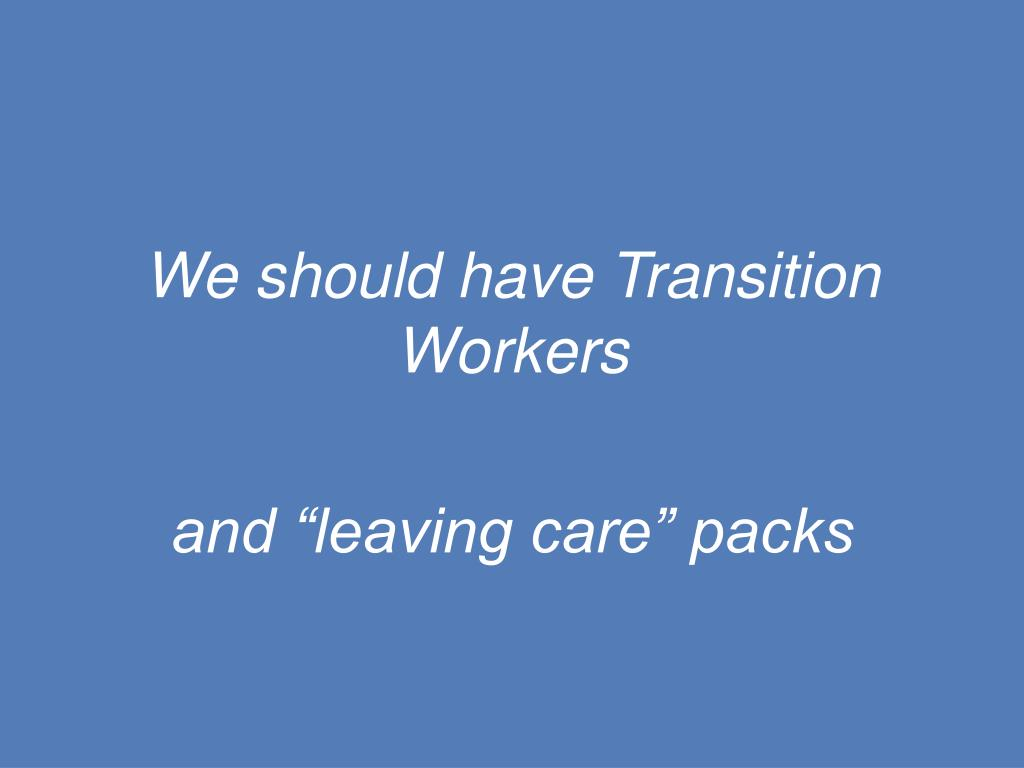 We should have Transition Workers