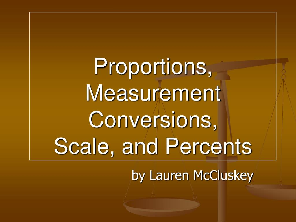 proportions measurement conversions scale and percents l.