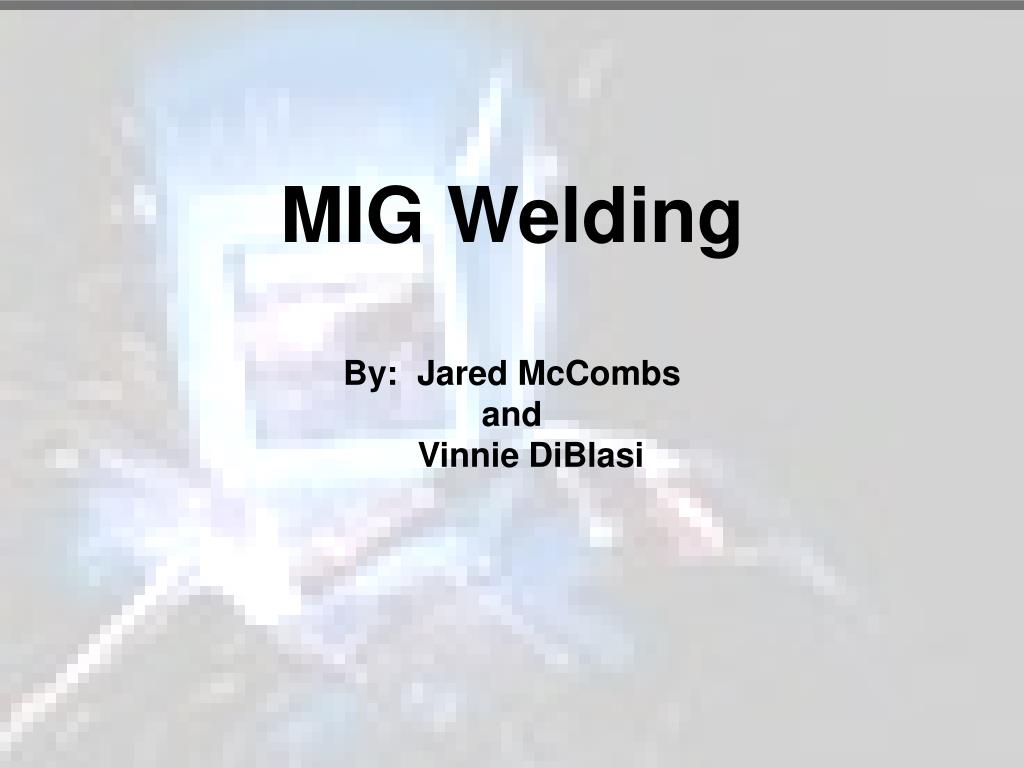 mig welding by jared mccombs and vinnie diblasi l.