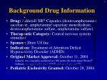 background drug information
