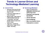 trends in learner driven and technology mediated learning