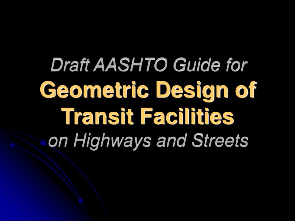 draft aashto guide for geometric design of transit facilities on highways and streets l.